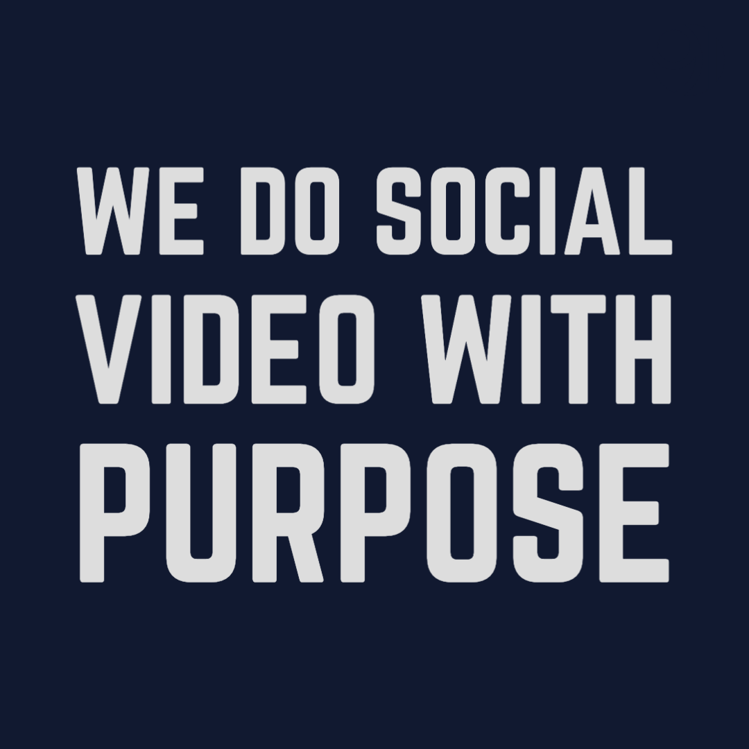 We do social video with purpose.